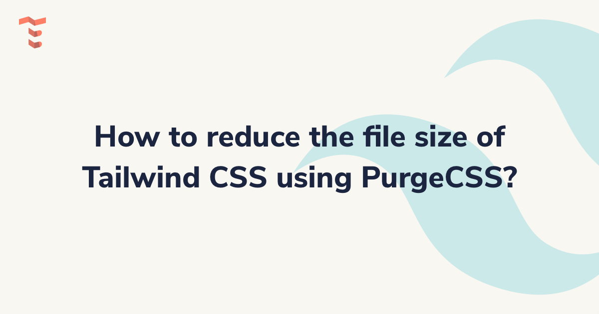 How to reduce the file size of Tailwind CSS using PurgeCSS?