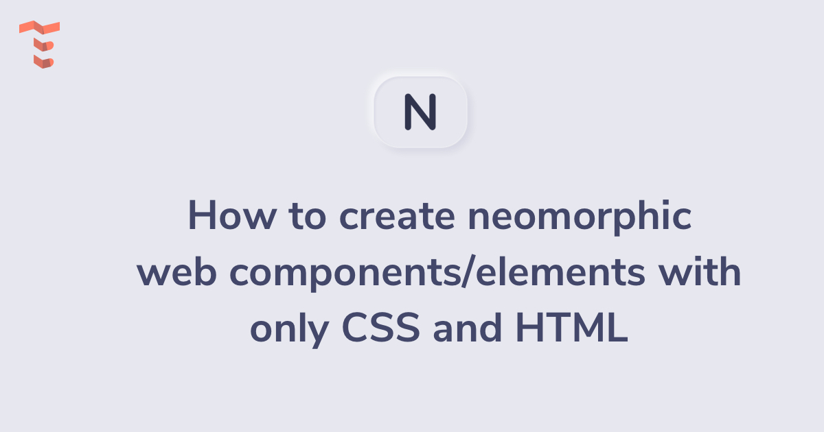 How to create Neumorphic web components with only CSS and HTML